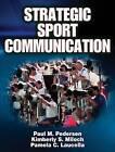 Strategic Sport Communication by Paul Pedersen, Pamela C. Laucella, Kimberly S. Miloch (Hardback, 2007)