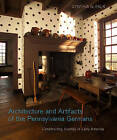 Architecture and Artifacts of the Pennsylvania Germans: Constructing Identity in Early America by Cynthia G. Falk (Hardback, 2008)