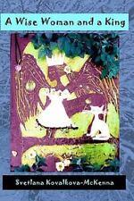 A Wise Woman and a King by Svetlana Kovalkova-McKenna (2009, Paperback)