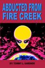 Abducted From Fire Creek by Tommy L Gardner 9781420836967 Paperback 2005