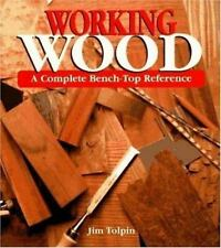 Working Wood: A Complete Bench-Top Reference