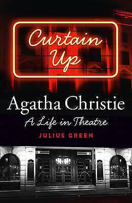 Curtain Up: Agatha Christie: A Life in Theatre, Green, Julius, Good Book
