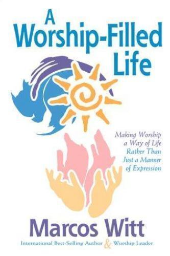 The Worship-Filled Life: Making Worship a Way of Life Rather Than Just a Manner