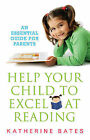 Help Your Child Excel at Reading: An Essential Guide for Parents by Katherine Bates, Denise Gibb (Paperback, 2008)