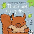 That's Not My Squirrel by Fiona Watt (Board book, 2012)