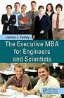 The Executive MBA for Engineers and Scientists by James J. Farley (Hardback, 2009)