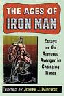 The Ages of Iron Man: Essays on the Armored Avenger in Changing Times by McFarland & Co  Inc (Paperback, 2015)
