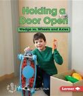Holding a Door Open: Wedge vs. Wheels and Axles by Mari C Schuh (Paperback / softback, 2015)