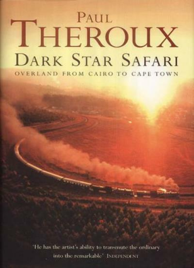 Dark Star Safari: Overland from Cairo to Cape Town,Paul Theroux
