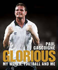 Glorious: My World, Football and Me by Paul Gascoigne (Hardback, 2011)