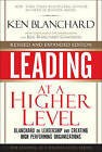 Leading at a Higher Level: Blanchard on Leadership and Creating High Performing Organizations by Ken Blanchard (Hardback, 2009)