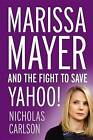 Marissa Mayer and the Fight to Save Yahoo! by Nicholas Carlson (Hardback, 2015)