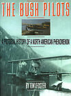 The Bush Pilots: A Pictorial History of a North American Phenomenon by Tony Foster (Paperback / softback, 2000)