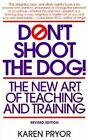 Don't Shoot the Dog!: The New Art of Teaching and Training by Karen Pryor (Paperback, 1999)
