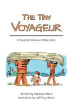 The Tiny Voyageur - a Young Girl's Discovery of Métis History by Rebekah...