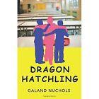 Dragon Hatchling 9780595463466 by Galand A. Nuchols Book