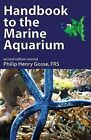 Handbook to the Marine Aquarium: Containing Practical Instructions for Constructing, Stocking, and Maintaining a Tank, and for Collecting Plants and Animals by Philip Henry Gosse (Paperback, 2010)