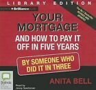 Your Mortgage and How to Pay It Off in 5 Years: By Someone Who Did It in Three by Anita Bell (CD-Audio, 2013)