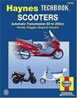 Scooters, Service and Repair Manual : Automatic Transmission 50 to 250cc; Honda, Piaggio, Vespa and Yamaha by John Haynes, Francis Frith Collection and Alan Harold Ahlstrand (2006, Paperback)