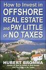How to Invest In Offshore Real Estate and Pay Little or No Taxes: Cash in on the Hottest Trend in the Real Estate Market! by Hubert Bromma (Paperback, 2007)