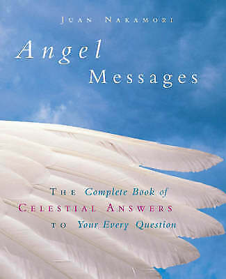 Angel Messages The Complete Book of Celestial Answers to Your Every Question by