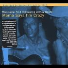 Mama Says I'm Crazy by Johnny Woods (Blues)/Mississippi Fred McDowell (CD, 2002, Fat Possum)
