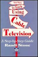New Ways To Teach Using Cable Television: A Step-By-Step Guide