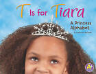 T Is for Tiara: A Princess Alphabet by Catherine Ipcizade (Hardback, 2010)
