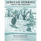African Stories About The Tortoise 9781463427269 by Ernest & Madge Ikpe