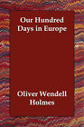 Our Hundred Days in Europe by Oliver Wendell Holmes (Paperback / softback, 2006)