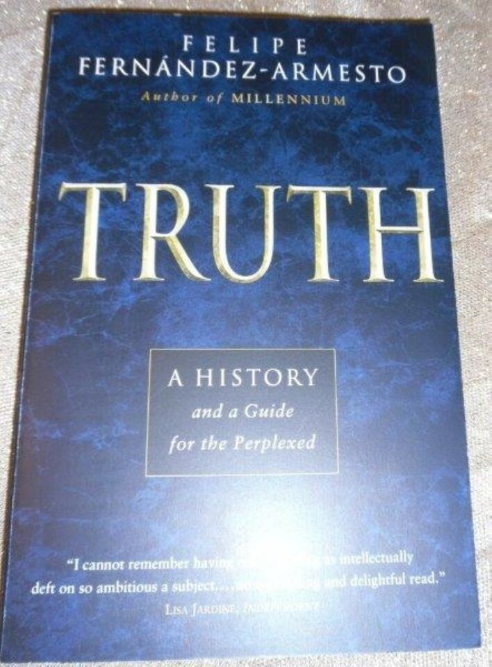 Truth A History and a Guide for the Perplexed, Felipe