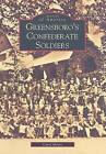 Greensboro's Confederate Soldiers by Carol Moore (Paperback / softback, 2008)