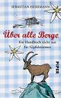 Über alle Berge von Sebastian Herrmann (2012, Taschenbuch)