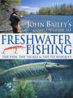 John Bailey's Complete Guide to Freshwater Fishing by John Bailey (Hardback, 2004)