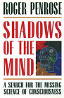 Shadows of the Mind: A Search for the Missing Science of Consciousness by Roger Penrose (Paperback)