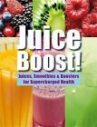 Juice Boost!: Juices, Smoothies & Boosters for Supercharged Health by Chris Fung (Hardback, 2013)