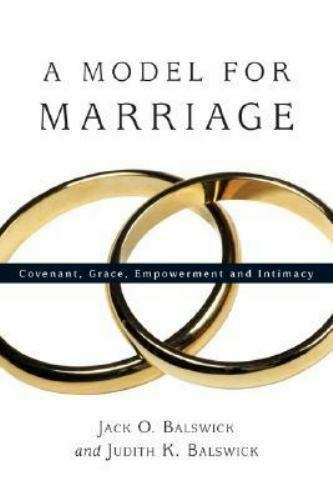 A Model for Marriage: Covenant, Grace, Empowerment and Intimacy, Balswick, Jack 7