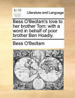 Bess O'Bedlam's Love to Her Brother Tom: With a Word in Behalf of Poor Brother Ben Hoadly. by O'Bedlam Bess O'Bedlam (Paperback / softback, 2010)