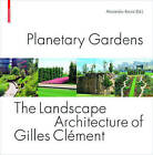 Planetary Gardens: The Landscape Architecture of Gilles Clement by Birkhauser (Hardback, 2008)