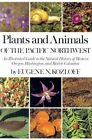 Plants and Animals of the Pacific Northwest: An Illustrated Guide to the Natural History of Western Oregon, Washington, and British Columbia by Eugene N. Kozloff (Paperback, 1976)