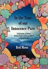 In the Time of Our Innocence Pure: A Collection of Poems, Written from 7/2010 to 7/2011 as Posted Online by Red Moon (Hardback, 2011)
