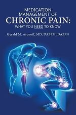 Medication Management of Chronic Pain : What You Need to Know by Gerald M....