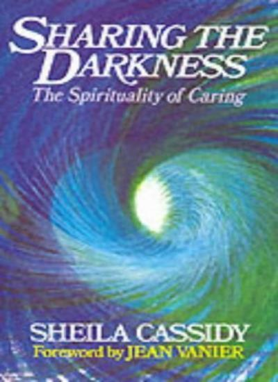 Sharing the Darkness: The Spirituality of Caring By Sheila Cassidy,Jean Vanier