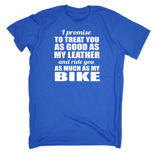 I Promise To Treat You As Good As My Leather LOOSE FIT T-SHIRT tee birthday ride