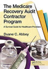 The Medicare Recovery Audit Contractor Program: A Survival Guide for Healthcare Providers by Duane C. Abbey (Paperback, 2010)
