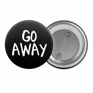 Go-Away-Badge-Button-Pin-1-25-034-32mm-Anti-Social-Slogan