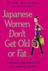 Japanese Women Don't Get Old or Fat: Delicious Slimming and Anti-Ageing Secrets by Naomi Moriyama, W. Doyle (Hardback, 2006)