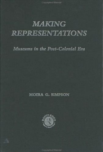 """Making Representations : Museums in the Post-Colonial Era by Simpson, Moira """