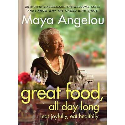 Great Food, All Day Long: Eat Joyfully, Eat Healthily by Maya Angelou