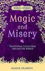 Magic and Misery: Traditional Tales from Around the World by Maggie Pearson (Hardback, 2016)